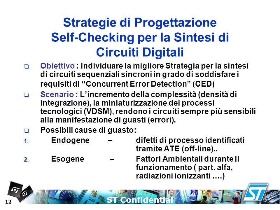 ST Confidential 12 Strategie di Progettazione Self-Checking per la Sintesi di Circuiti Digitali Obiettivo : Individuare la migliore Strategia per la s