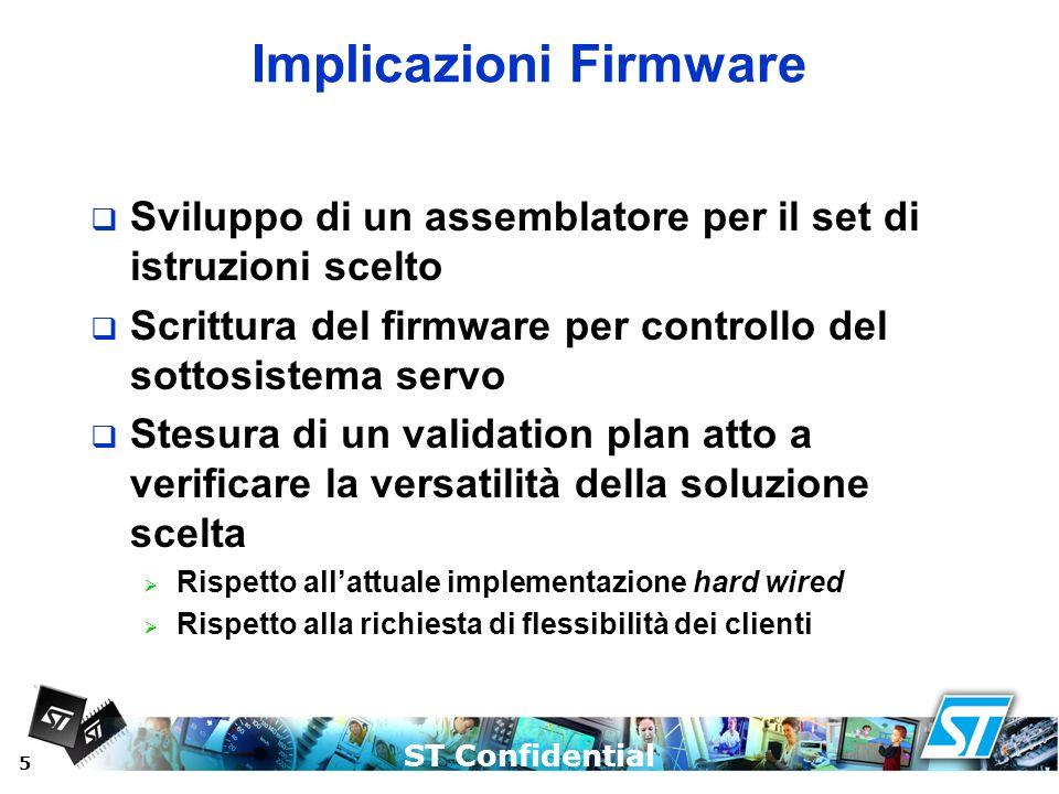 ST Confidential 5 Implicazioni Firmware Sviluppo di un assemblatore per il set di istruzioni scelto Scrittura del firmware per controllo del sottosist