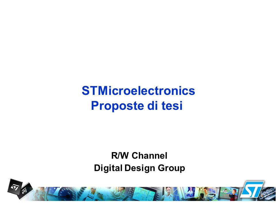 STMicroelectronics Proposte di tesi R/W Channel Digital Design Group