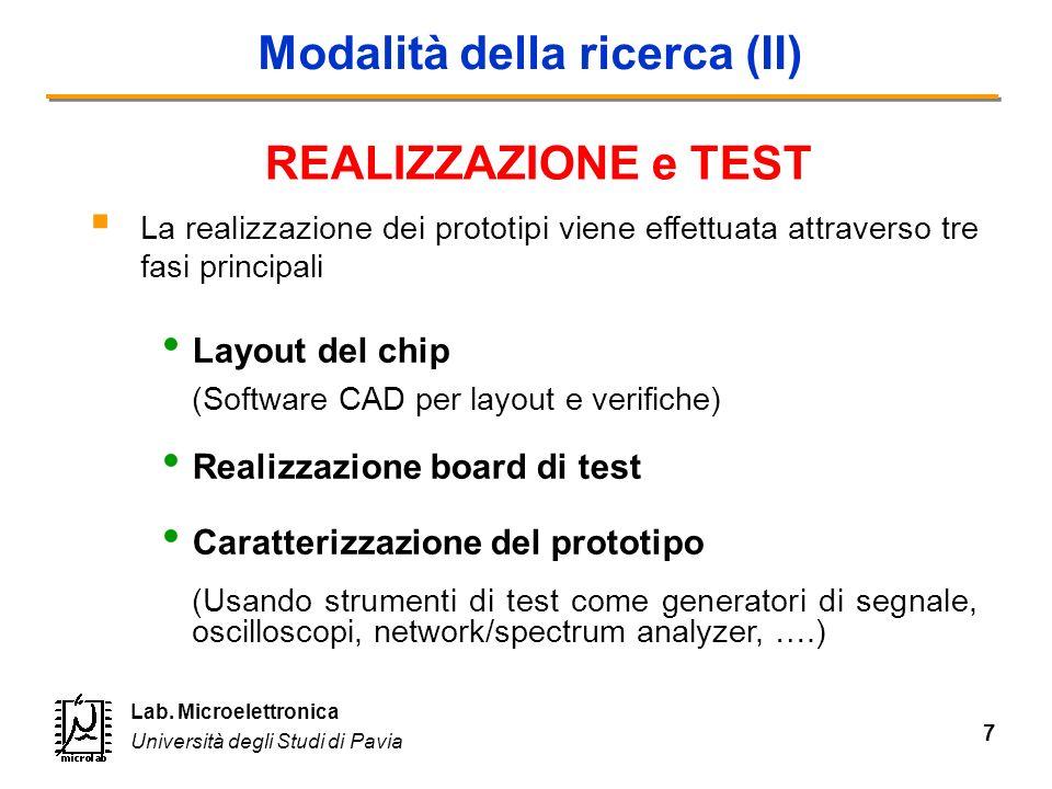 7 Lab. Microelettronica Università degli Studi di Pavia Modalità della ricerca (II) La realizzazione dei prototipi viene effettuata attraverso tre fas