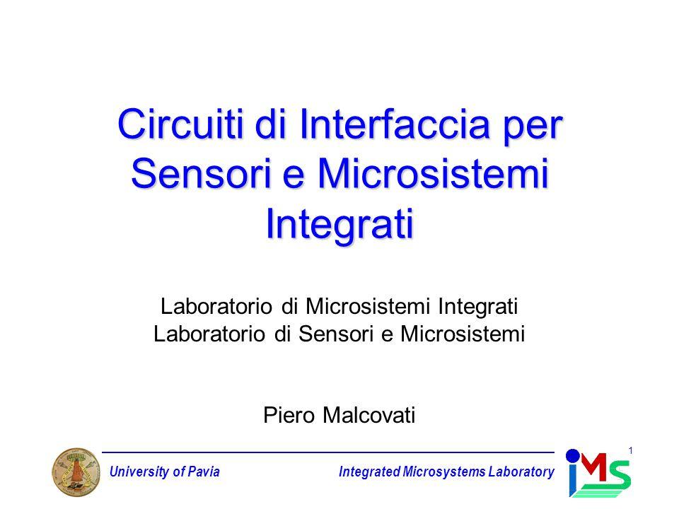 University of PaviaIntegrated Microsystems Laboratory 1 Circuiti di Interfaccia per Sensori e Microsistemi Integrati Laboratorio di Microsistemi Integrati Laboratorio di Sensori e Microsistemi Piero Malcovati