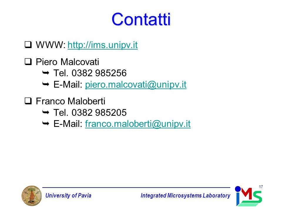 University of PaviaIntegrated Microsystems Laboratory 17 Contatti WWW: http://ims.unipv.ithttp://ims.unipv.it Piero Malcovati Tel. 0382 985256 E-Mail: