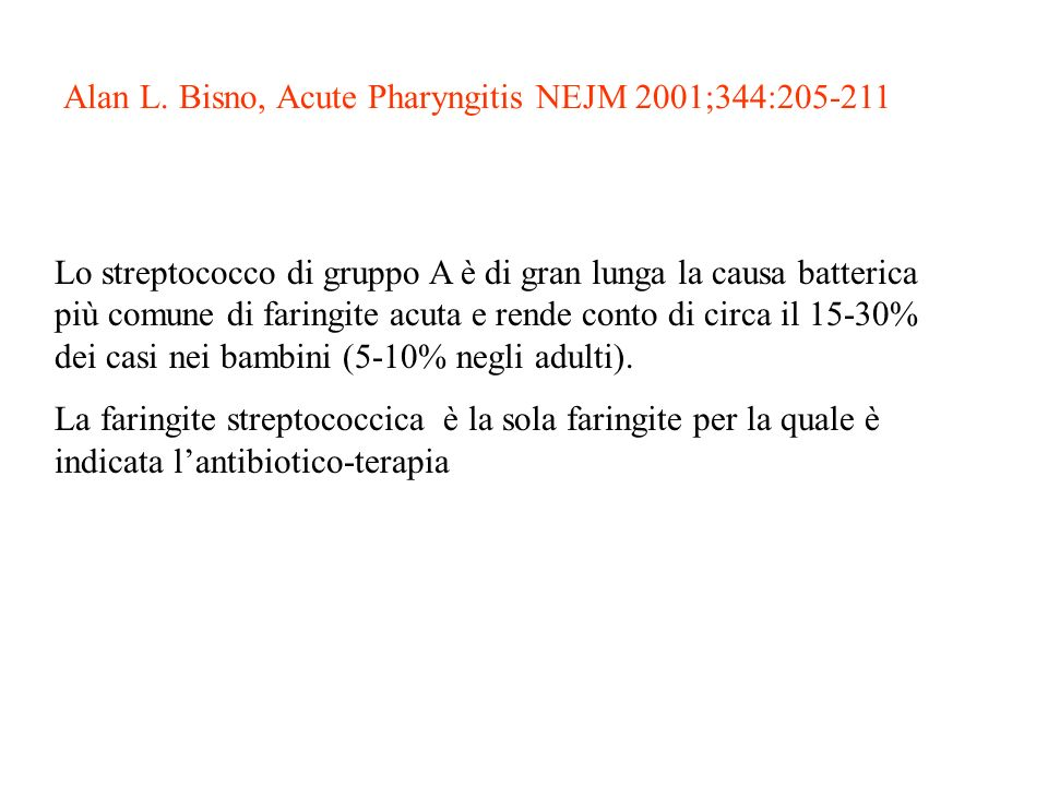 Alan L. Bisno, Acute Pharyngitis NEJM 2001;344:205-211 Lo streptococco di gruppo A è di gran lunga la causa batterica più comune di faringite acuta e