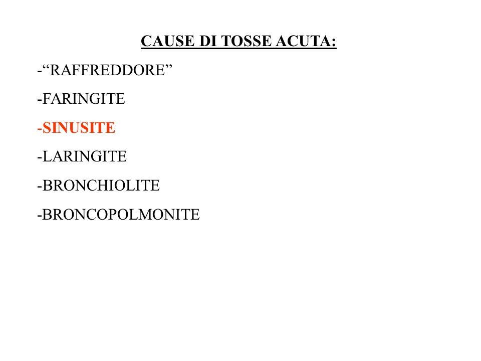 CAUSE DI TOSSE ACUTA: -RAFFREDDORE -FARINGITE -SINUSITE -LARINGITE -BRONCHIOLITE -BRONCOPOLMONITE