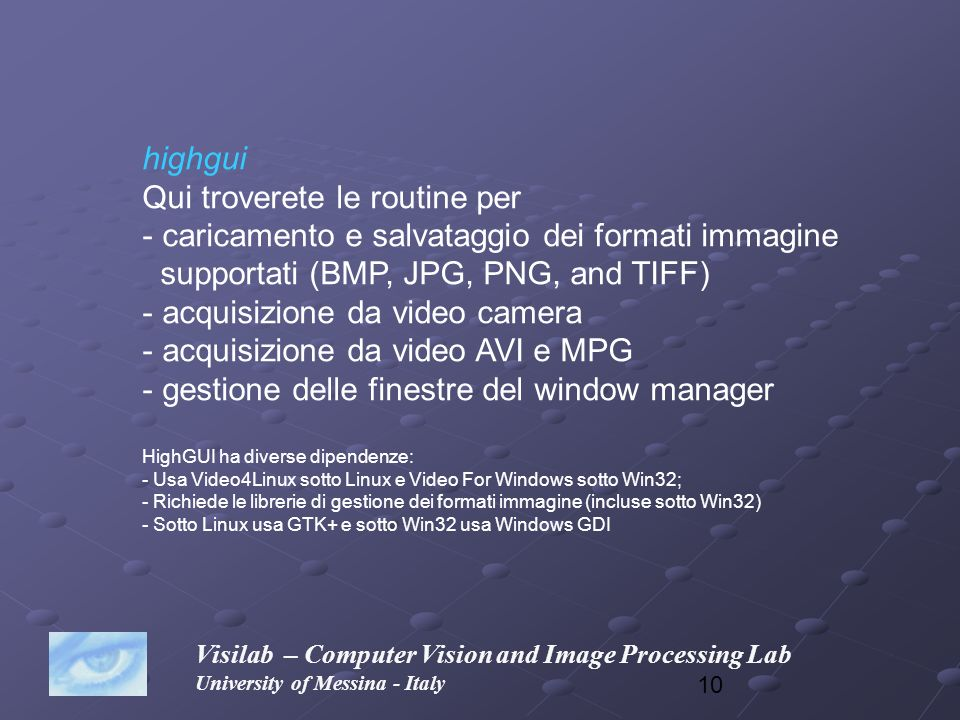 10 Visilab – Computer Vision and Image Processing Lab University of Messina - Italy highgui Qui troverete le routine per - caricamento e salvataggio d