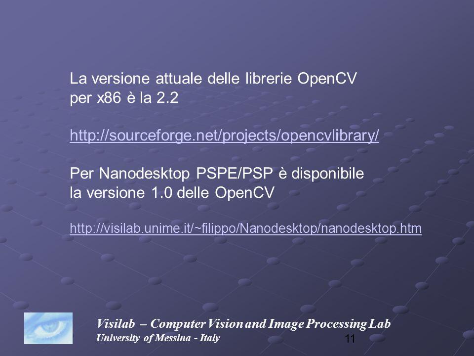 11 Visilab – Computer Vision and Image Processing Lab University of Messina - Italy La versione attuale delle librerie OpenCV per x86 è la 2.2 http://