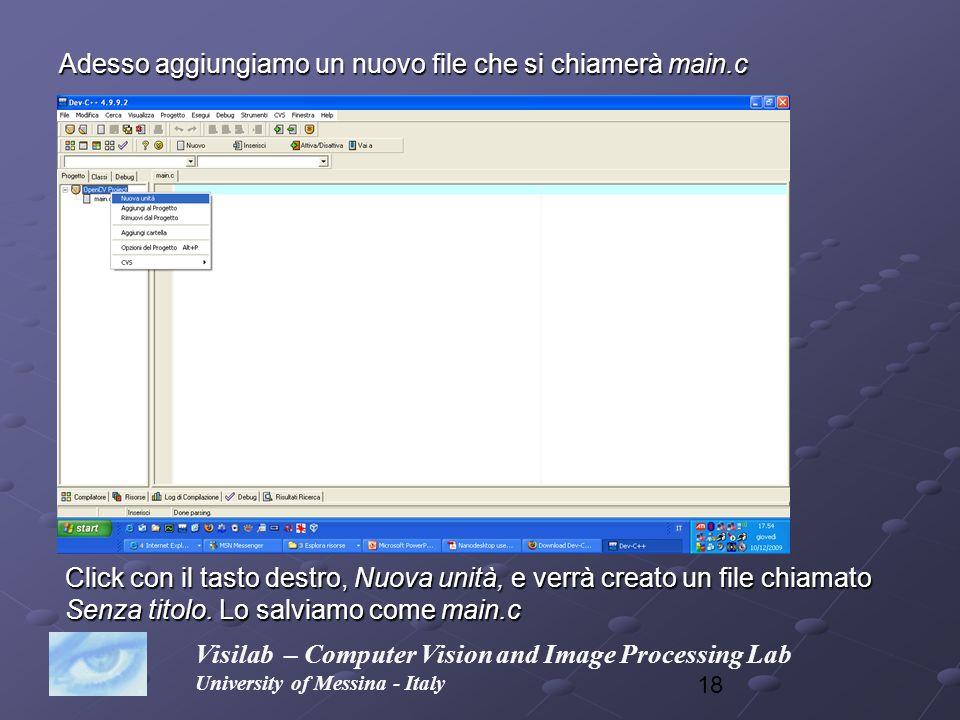 18 Adesso aggiungiamo un nuovo file che si chiamerà main.c Visilab – Computer Vision and Image Processing Lab University of Messina - Italy Click con