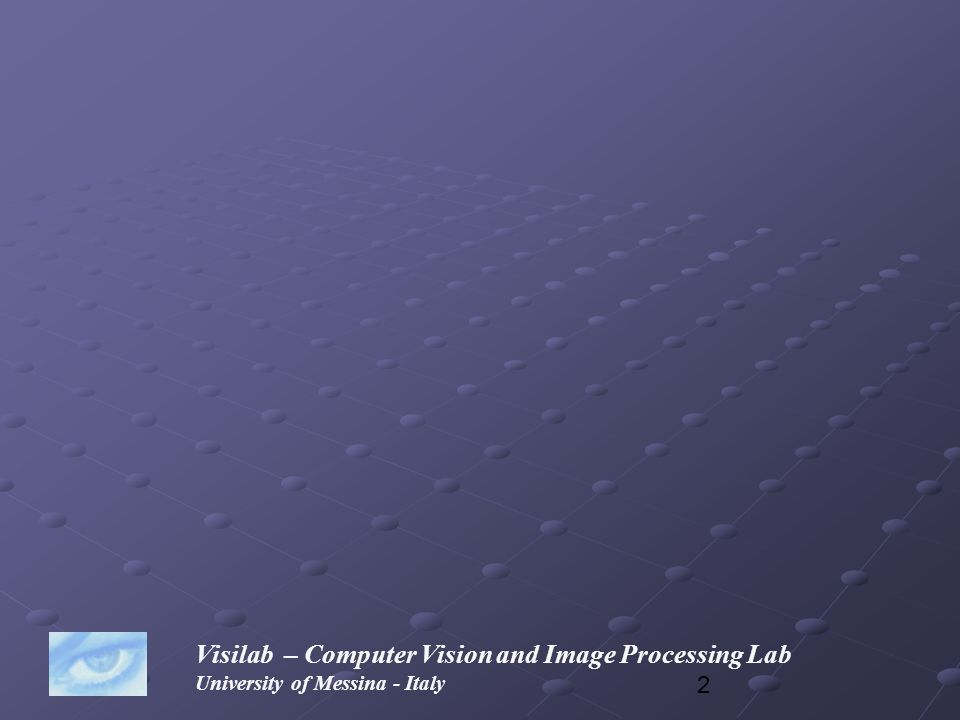 2 Visilab – Computer Vision and Image Processing Lab University of Messina - Italy