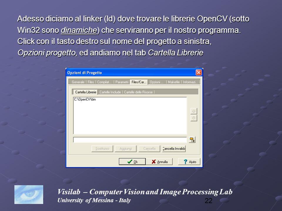 22 Adesso diciamo al linker (ld) dove trovare le librerie OpenCV (sotto Win32 sono dinamiche) che serviranno per il nostro programma. Click con il tas