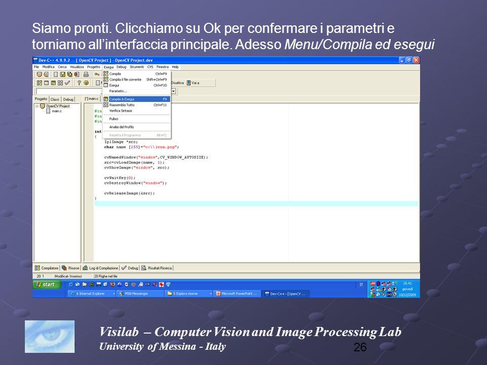 26 Visilab – Computer Vision and Image Processing Lab University of Messina - Italy Siamo pronti. Clicchiamo su Ok per confermare i parametri e tornia