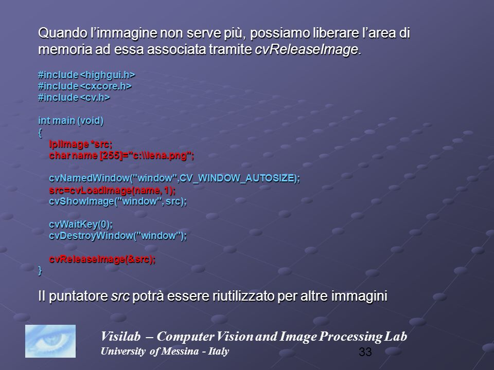 33 Visilab – Computer Vision and Image Processing Lab University of Messina - Italy Quando limmagine non serve più, possiamo liberare larea di memoria
