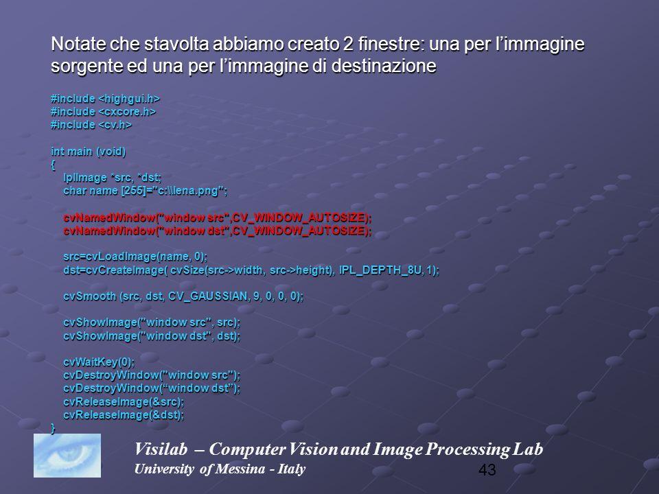 43 Visilab – Computer Vision and Image Processing Lab University of Messina - Italy Notate che stavolta abbiamo creato 2 finestre: una per limmagine s