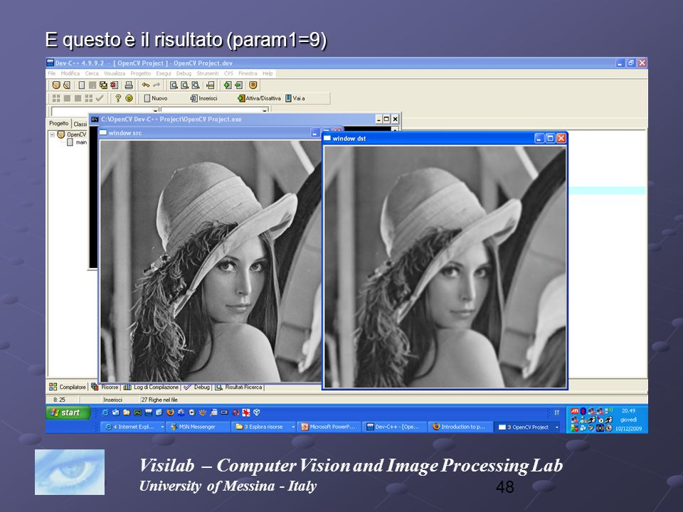 48 Visilab – Computer Vision and Image Processing Lab University of Messina - Italy E questo è il risultato (param1=9)