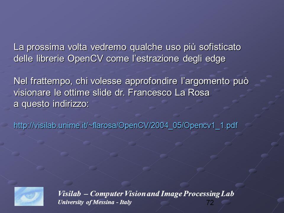 72 Visilab – Computer Vision and Image Processing Lab University of Messina - Italy La prossima volta vedremo qualche uso più sofisticato delle librer