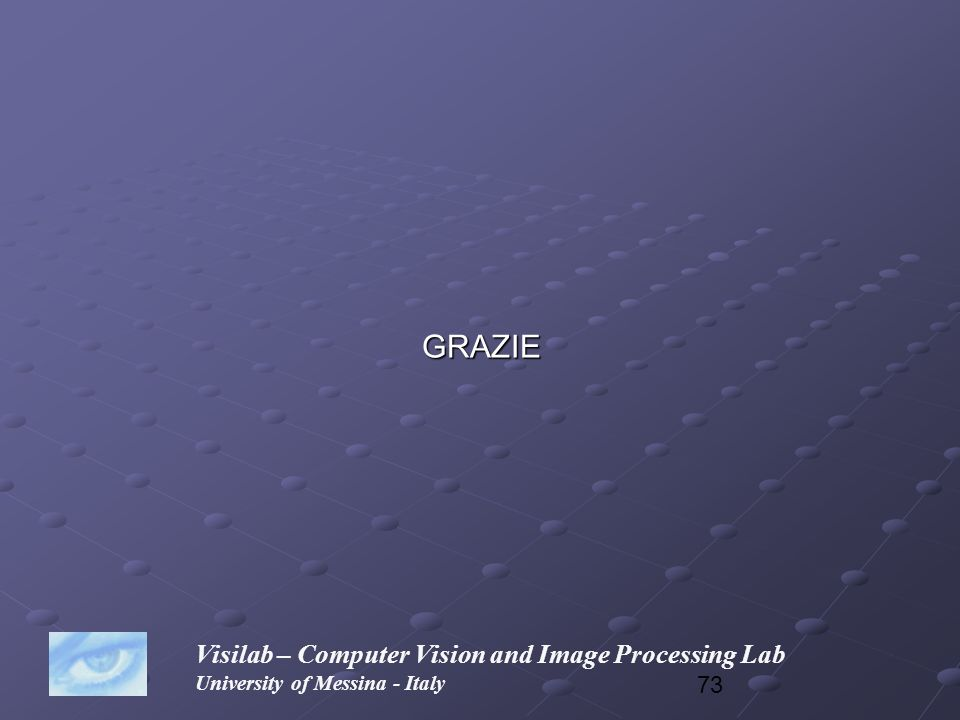 73 GRAZIE Visilab – Computer Vision and Image Processing Lab University of Messina - Italy