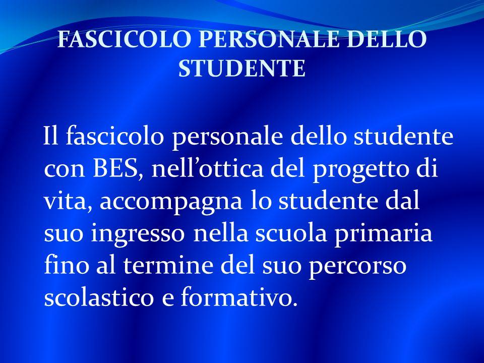 Il fascicolo personale dello studente con BES, nellottica del progetto di vita, accompagna lo studente dal suo ingresso nella scuola primaria fino al termine del suo percorso scolastico e formativo.