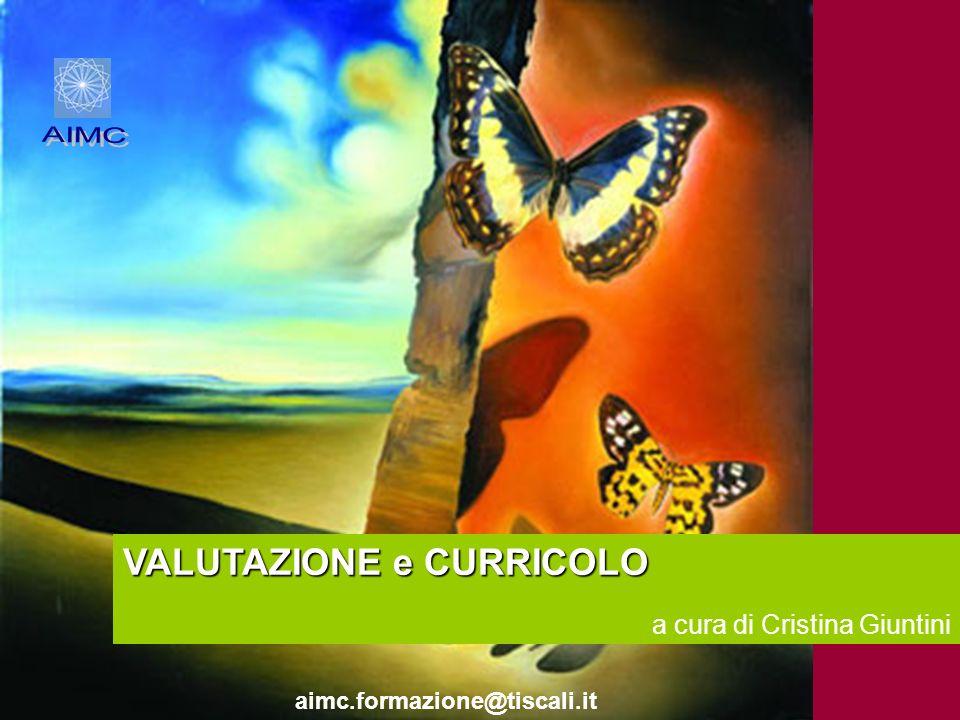 VALUTAZIONE e CURRICOLO a cura di Cristina Giuntini aimc.formazione@tiscali.it