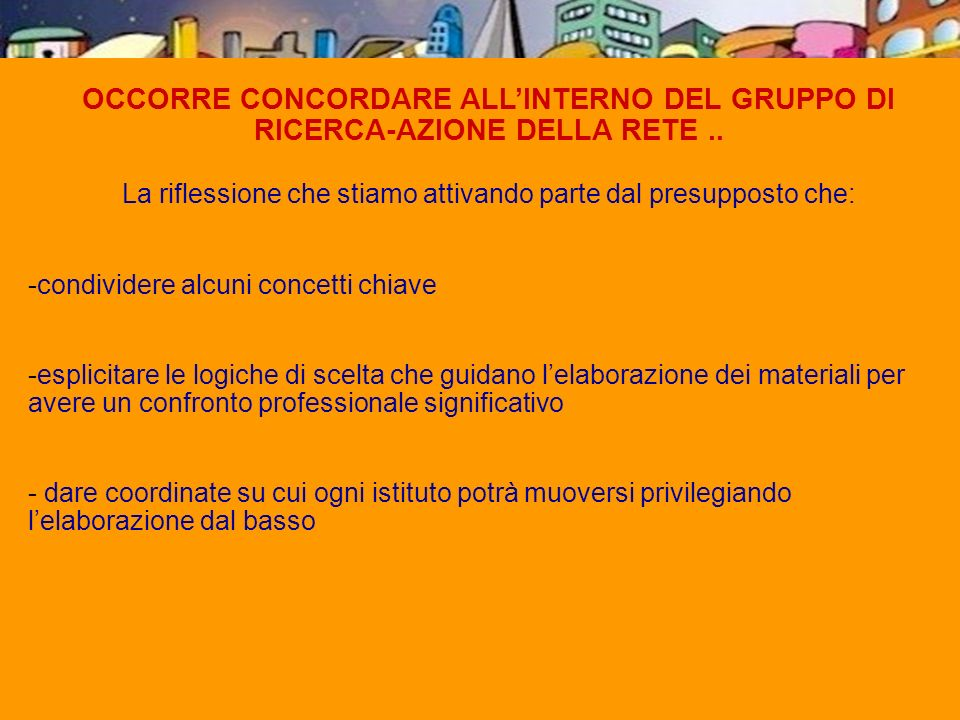 OCCORRE CONCORDARE ALLINTERNO DEL GRUPPO DI RICERCA-AZIONE DELLA RETE..