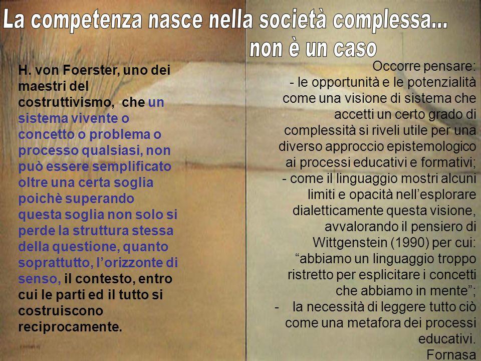 H. von Foerster, uno dei maestri del costruttivismo, che un sistema vivente o concetto o problema o processo qualsiasi, non può essere semplificato ol