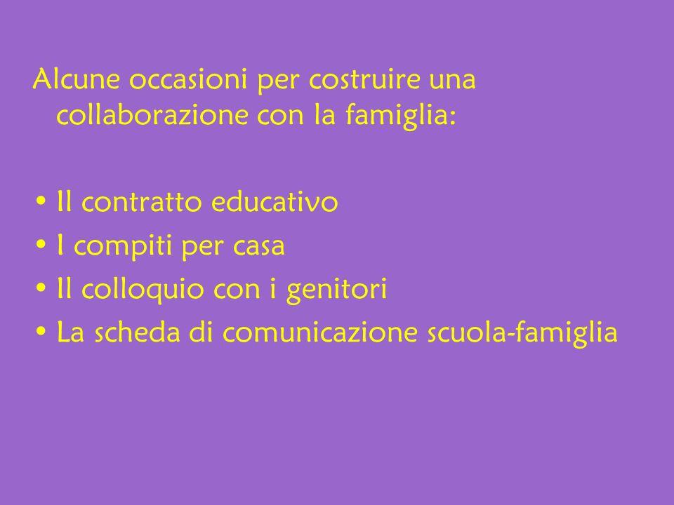 Alcune occasioni per costruire una collaborazione con la famiglia: Il contratto educativo I compiti per casa Il colloquio con i genitori La scheda di