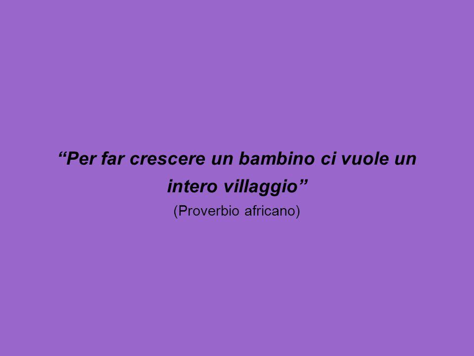 Per far crescere un bambino ci vuole un intero villaggio (Proverbio africano)