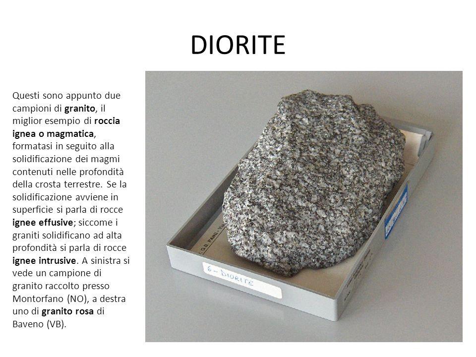 DIORITE Questi sono appunto due campioni di granito, il miglior esempio di roccia ignea o magmatica, formatasi in seguito alla solidificazione dei magmi contenuti nelle profondità della crosta terrestre.