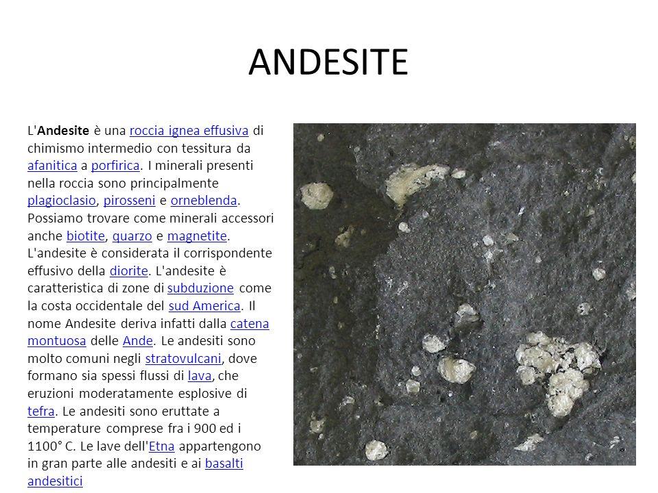ANDESITE L Andesite è una roccia ignea effusiva di chimismo intermedio con tessitura da afanitica a porfirica.