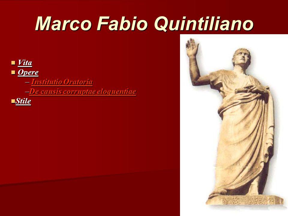 Marco Fabio Quintiliano Vita Vita Opere Opere – Institutio Oratoria –De causis corruptae eloquentiae Stile Stile