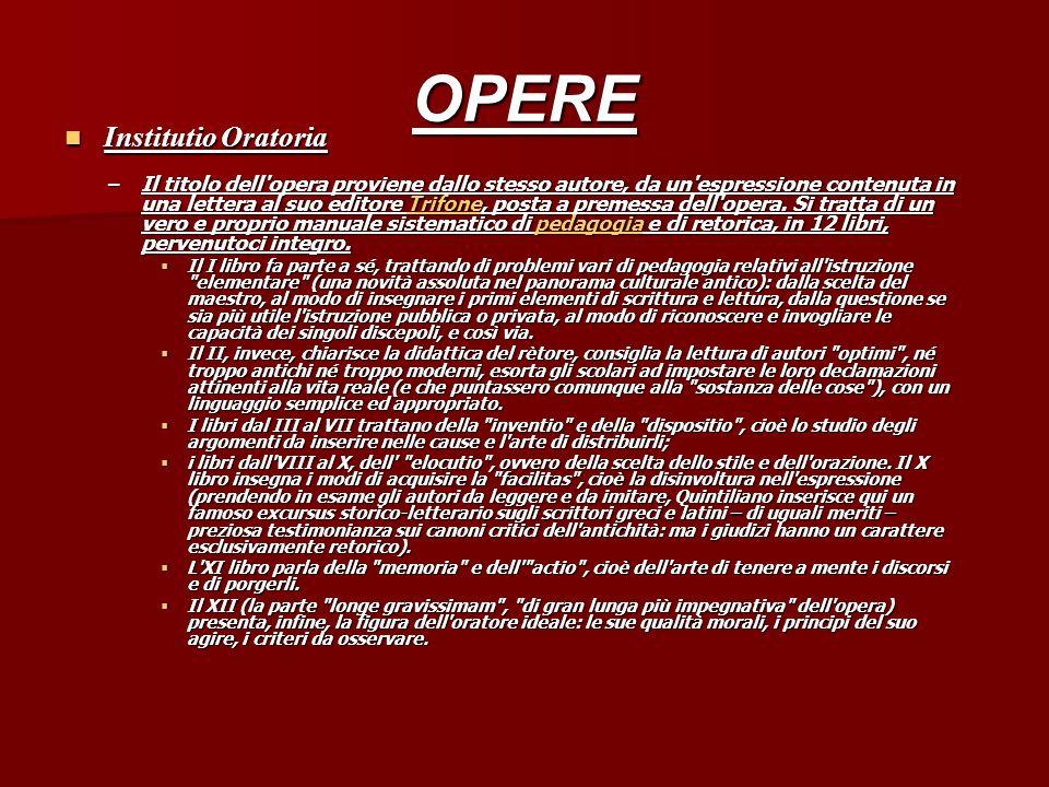 OPERE Institutio Oratoria Institutio Oratoria –Il titolo dell'opera proviene dallo stesso autore, da un'espressione contenuta in una lettera al suo ed