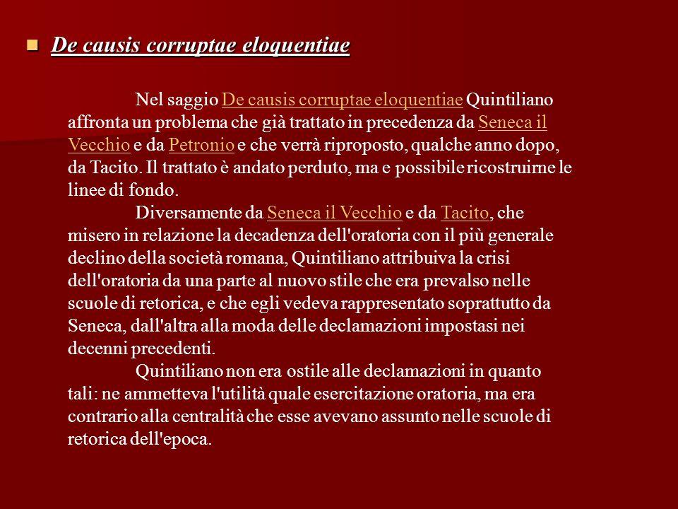 De causis corruptae eloquentiae De causis corruptae eloquentiae Nel saggio De causis corruptae eloquentiae Quintiliano affronta un problema che già tr