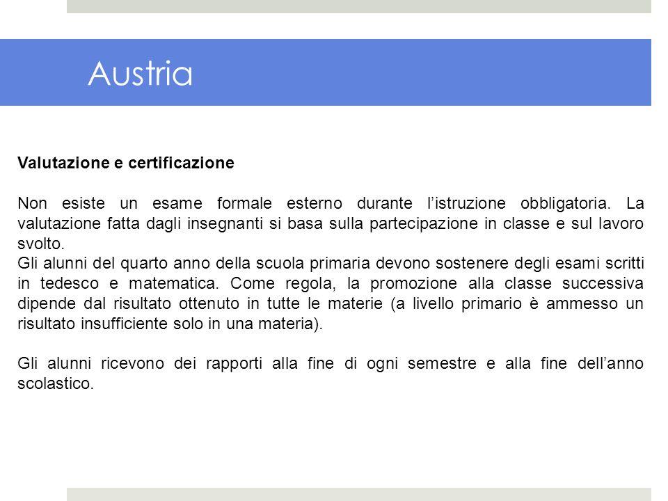 Austria Valutazione e certificazione Non esiste un esame formale esterno durante listruzione obbligatoria. La valutazione fatta dagli insegnanti si ba