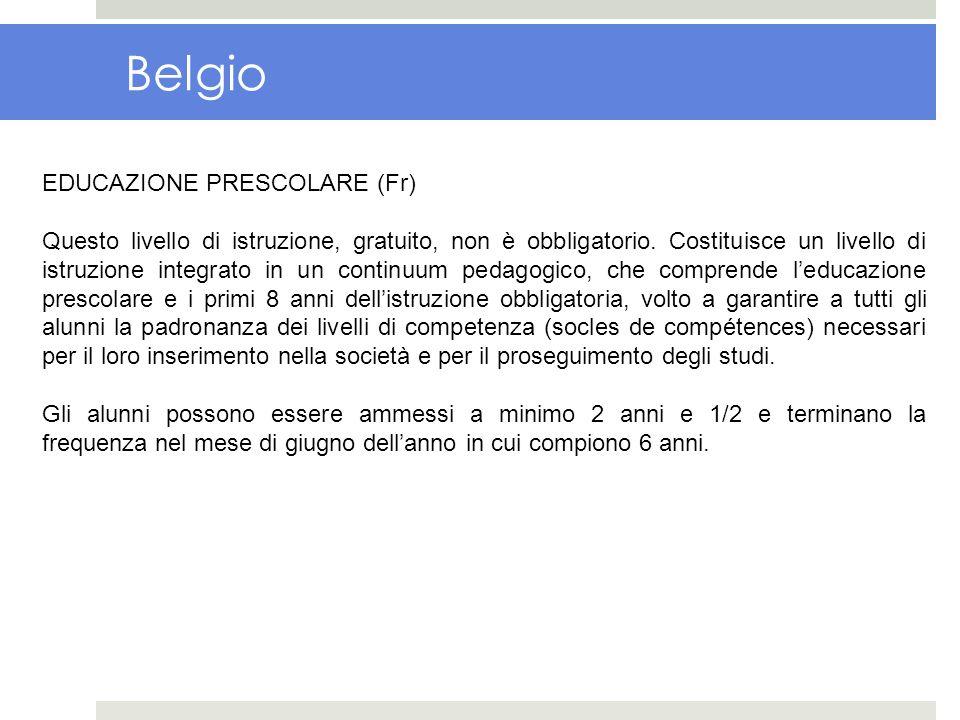 Belgio EDUCAZIONE PRESCOLARE (Fr) Questo livello di istruzione, gratuito, non è obbligatorio. Costituisce un livello di istruzione integrato in un con