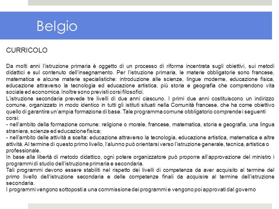 Belgio CURRICOLO Da molti anni listruzione primaria è oggetto di un processo di riforma incentrata sugli obiettivi, sui metodi didattici e sul contenu