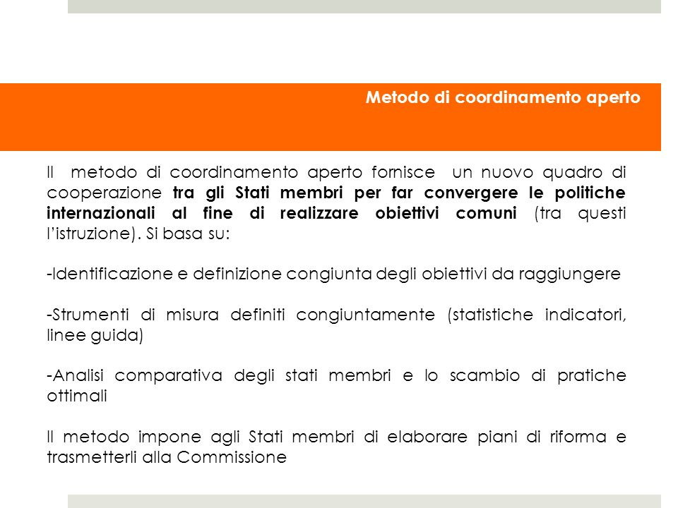 Metodo di coordinamento aperto Il metodo di coordinamento aperto fornisce un nuovo quadro di cooperazione tra gli Stati membri per far convergere le p