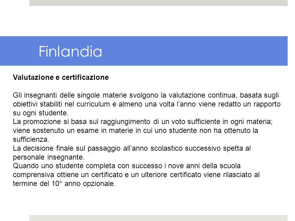 Finlandia Valutazione e certificazione Gli insegnanti delle singole materie svolgono la valutazione continua, basata sugli obiettivi stabiliti nel cur