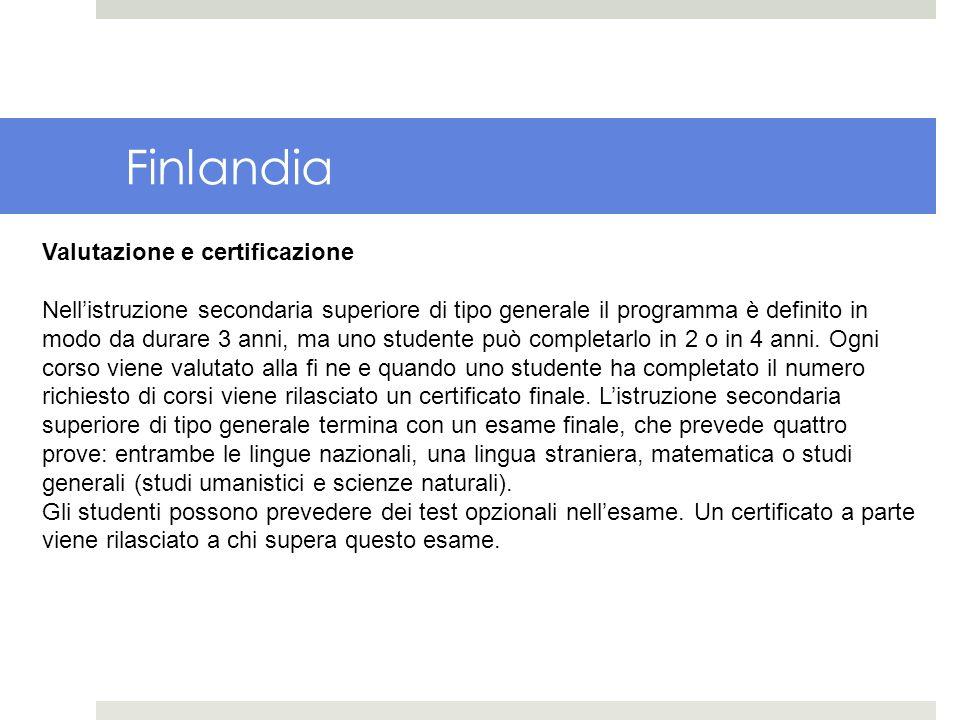 Finlandia Valutazione e certificazione Nellistruzione secondaria superiore di tipo generale il programma è definito in modo da durare 3 anni, ma uno s