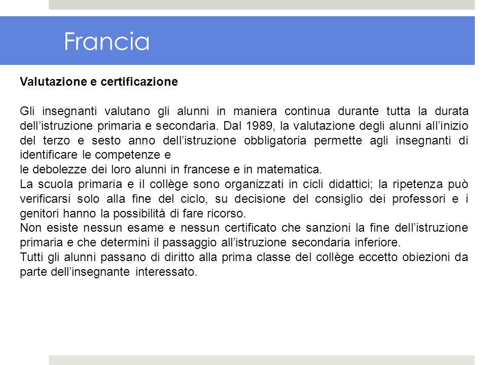 Francia Valutazione e certificazione Gli insegnanti valutano gli alunni in maniera continua durante tutta la durata dellistruzione primaria e secondar