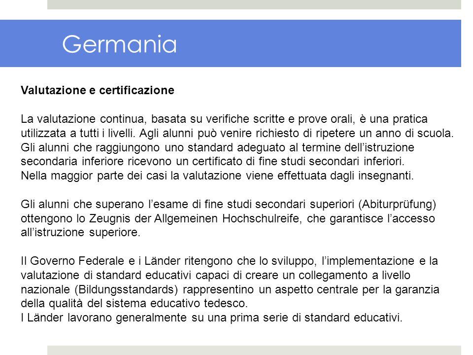Germania Valutazione e certificazione La valutazione continua, basata su verifiche scritte e prove orali, è una pratica utilizzata a tutti i livelli.
