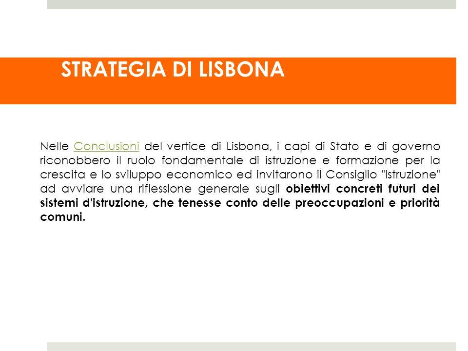 STRATEGIA DI LISBONA Nelle Conclusioni del vertice di Lisbona, i capi di Stato e di governo riconobbero il ruolo fondamentale di istruzione e formazio