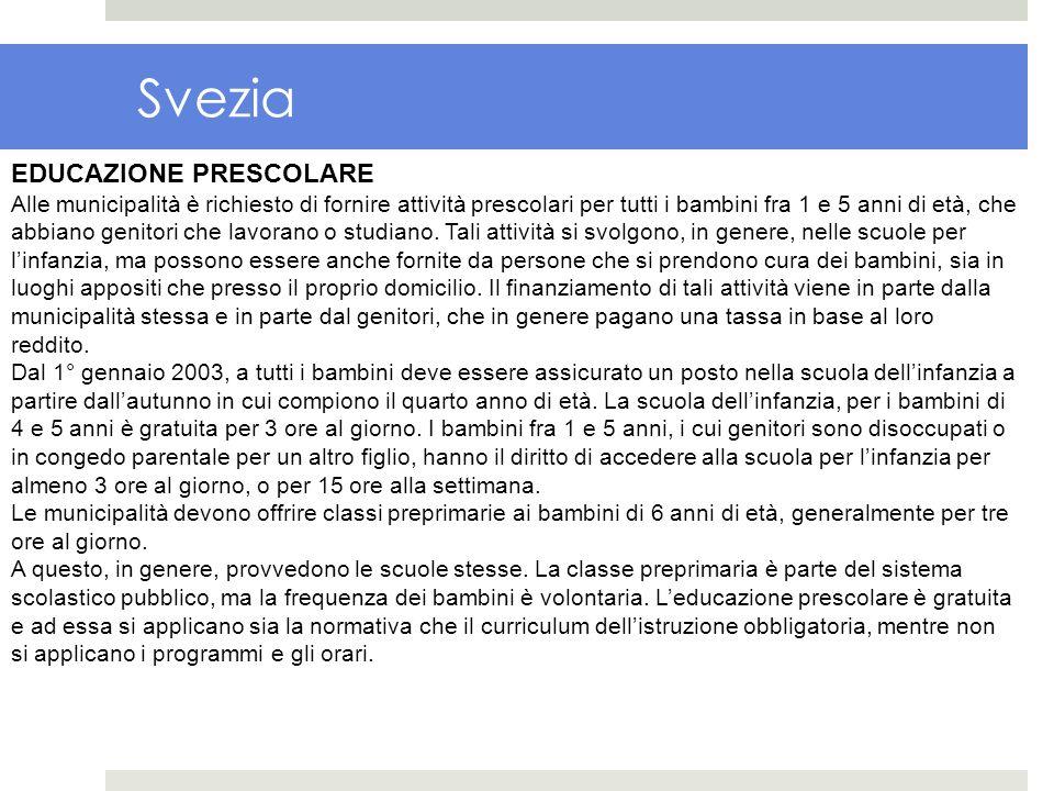 Svezia EDUCAZIONE PRESCOLARE Alle municipalità è richiesto di fornire attività prescolari per tutti i bambini fra 1 e 5 anni di età, che abbiano genit