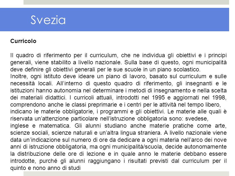 Svezia Curricolo Il quadro di riferimento per il curriculum, che ne individua gli obiettivi e i principi generali, viene stabilito a livello nazionale