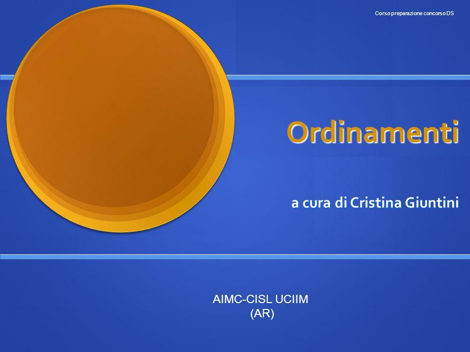 Ordinamenti a cura di Cristina Giuntini Corso preparazione concorso DS AIMC-CISL UCIIM (AR)