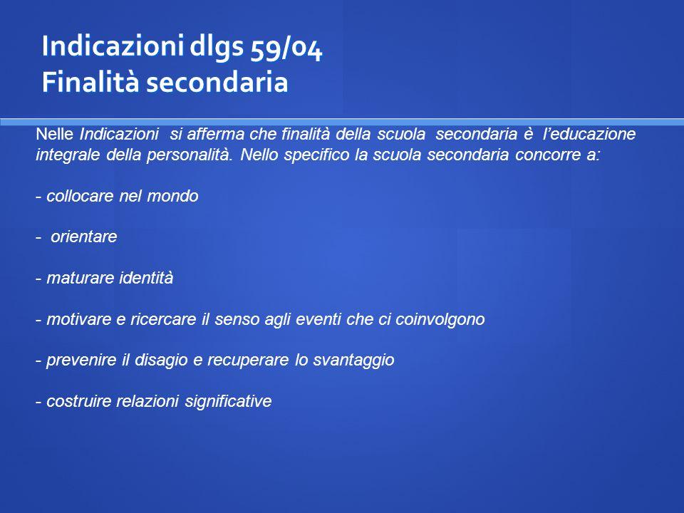 Indicazioni dlgs 59/04 Finalità secondaria Nelle Indicazioni si afferma che finalità della scuola secondaria è leducazione integrale della personalità