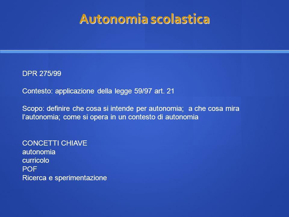Autonomia scolastica Autonomia scolastica DPR 275/99 Contesto: applicazione della legge 59/97 art. 21 Scopo: definire che cosa si intende per autonomi