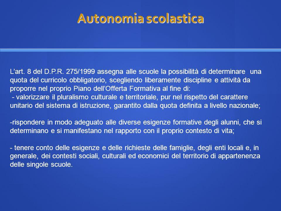 Autonomia scolastica Autonomia scolastica Lart. 8 del D.P.R. 275/1999 assegna alle scuole la possibilità di determinare una quota del curricolo obblig