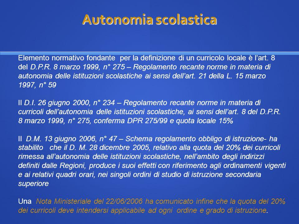 Autonomia scolastica Autonomia scolastica Elemento normativo fondante per la definizione di un curricolo locale è lart. 8 del D.P.R. 8 marzo 1999, n°
