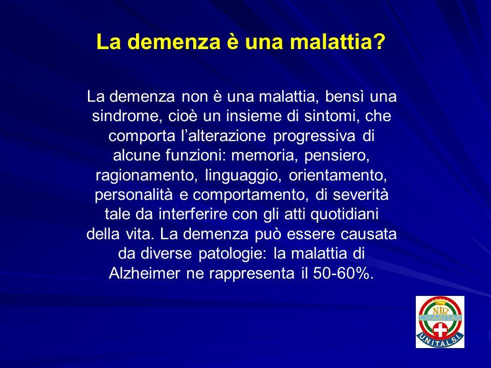 La demenza non è una malattia, bensì una sindrome, cioè un insieme di sintomi, che comporta lalterazione progressiva di alcune funzioni: memoria, pens