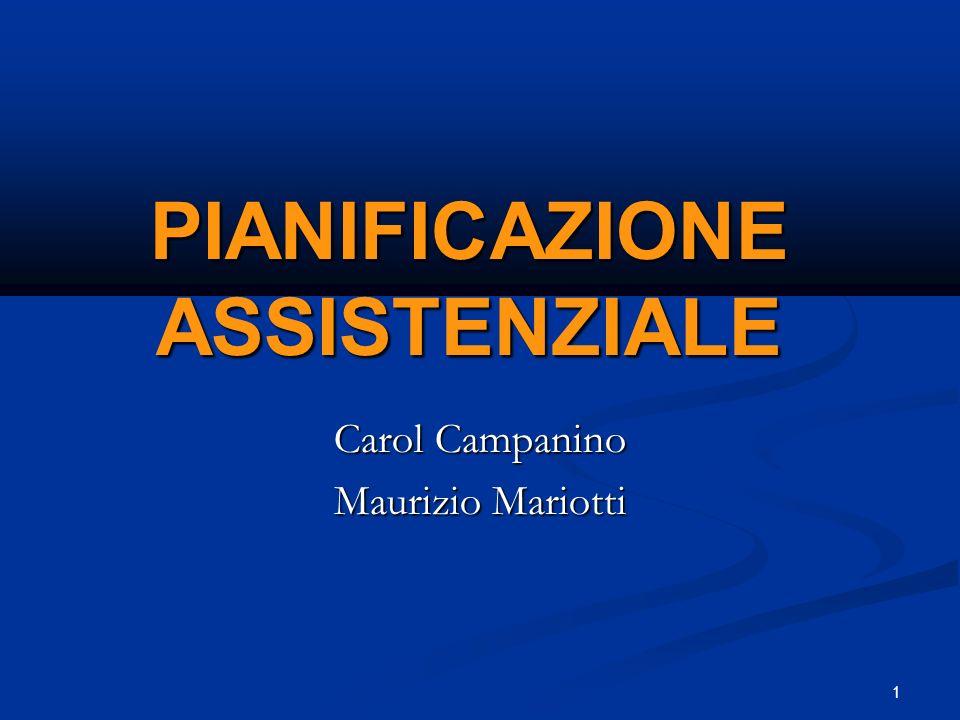 1 PIANIFICAZIONE ASSISTENZIALE Carol Campanino Maurizio Mariotti