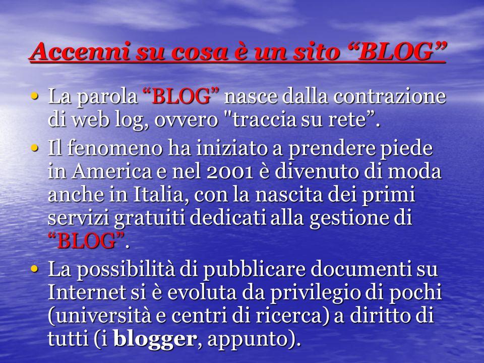 Accenni su cosa è un sito BLOG La parola BLOG nasce dalla contrazione di web log, ovvero traccia su rete.