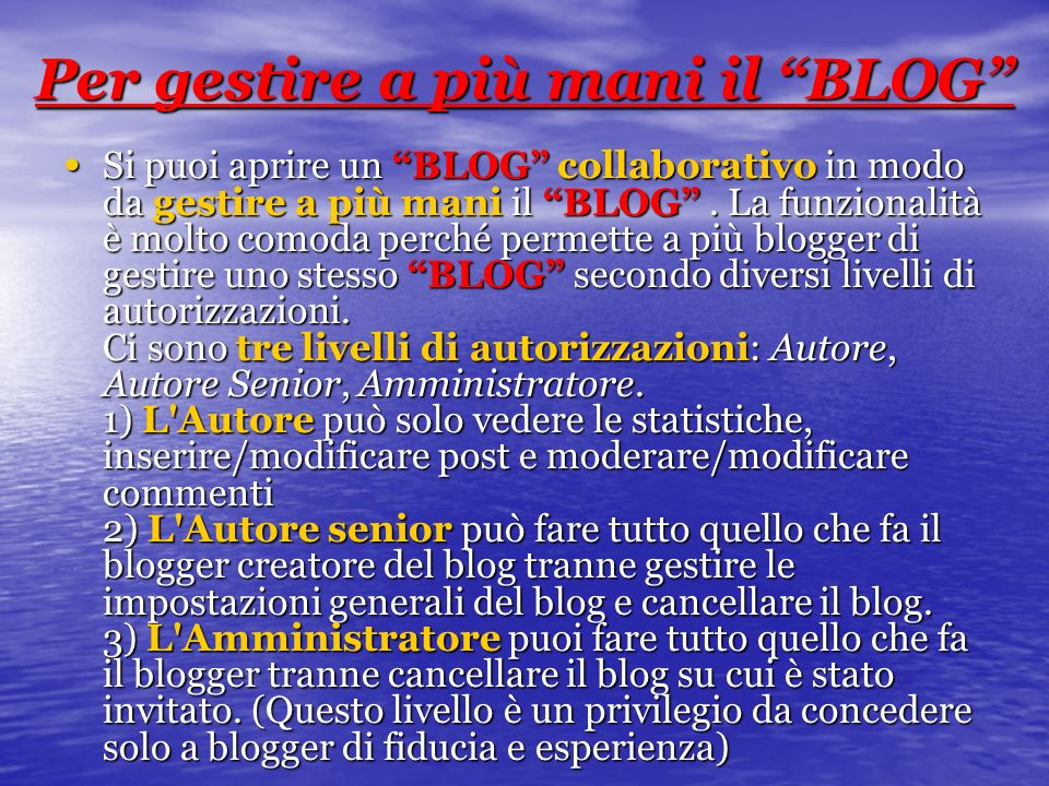 Per gestire a più mani il BLOG Si puoi aprire un BLOG collaborativo in modo da gestire a più mani il BLOG.